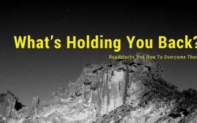 What's Holding You Back — Roadblocks And How To Overcome Them