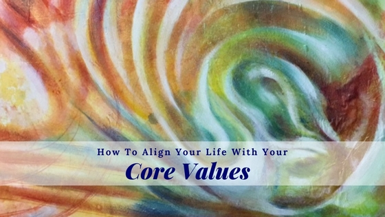 How To Align Your Life With Your Core Values